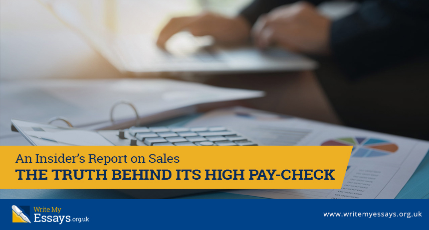 An Insider's Report on Sales: The Truth behind Its High Pay-Check