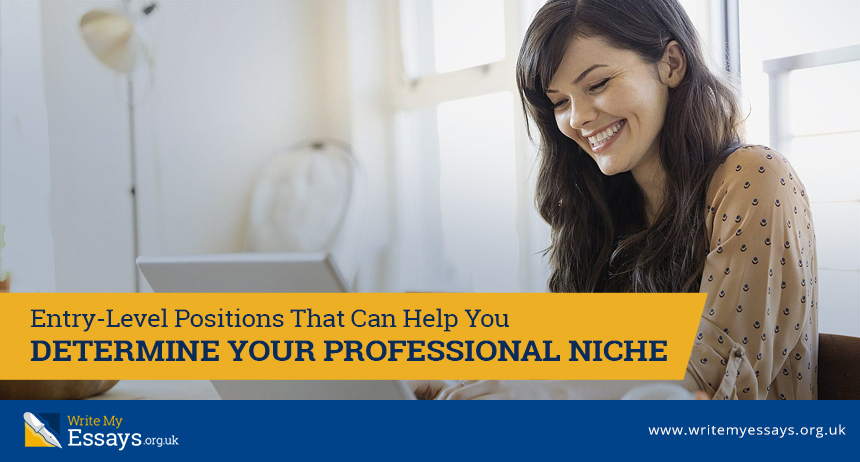 Entry-Level Positions That Can Help You Determine Your Professional Niche